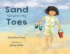Sand between my toes /  illustrated by Jenny Duke ; written by Caroline Cross. - illustrated by Jenny Duke ; written by Caroline Cross.