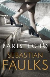 Paris echo : a novel / Sebastian Faulks.