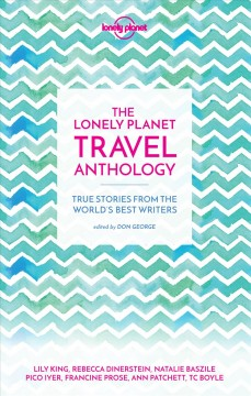 The Lonely Planet travel anthology : true stories from the world's best writers / edited by Don George.