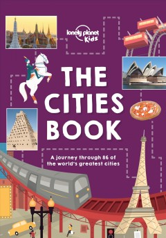 The cities book : a journey through 86 of the world's greatest cities / illustrated by Livi Gosling and Tom Woolley ; authors, Heather Caswell [and five others].