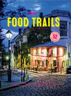 Food trails : plan 52 perfect weekends in the world's tastiest destinations.