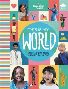 This is my world : meet 84 kids from around the globe.