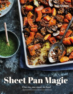 Sheet pan magic : one pan, one meal, no fuss! / Sue Quinn ; photography by Faith Mason.