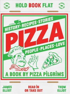 Pizza : history, recipes, stories, people, places, love : a book / by Pizza Pilgrims ; design & photography by Dave Brown.