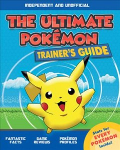 The ultimate Pokémon trainer's guide : independent and unofficial / written by: Kevin Pettman. - written by: Kevin Pettman.