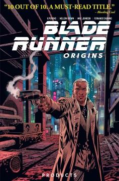 Blade Runner : origins Volume 1, Products / written by K. Perkins, Mellow Brown, Mike Johnson ; creative consultant Michael Green ; art by Ferando Dagnino ; colors by Marco Lesko ; lettering by Jim Campbell.