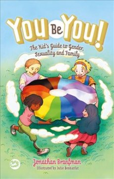 You be you! : the kid's guide to gender, sexuality, and family / Jonathan Branfman ; illustrated by Julie Benbassat. - Jonathan Branfman ; illustrated by Julie Benbassat.