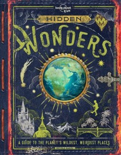 Hidden wonders : a guide to the planet's wildest, weirdest places / Nicole Maggi. - Nicole Maggi.