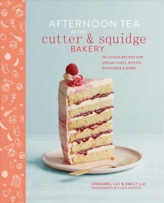 Afternoon tea at the Cutter & Squidge Bakery : delicious recipes for dream cakes, biskies, savouries & more / Annabel Lui & Emily Lui ; photography by Claire Winfield. - Annabel Lui & Emily Lui ; photography by Claire Winfield.