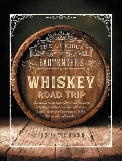 The curious bartender's whiskey road trip : a coast to coast tour of the most exciting whiskey distilleries in the US, from small-scale craft operations to the behemoths of bourbon / Tristan Stephenson ; with photography by Addie Chinn. - Tristan Stephenson ; with photography by Addie Chinn.