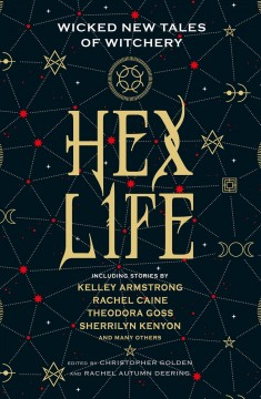 Hex Life : wicked new tales of witchery / Edited by Christopher Golden and Rachel Autumn Deering.