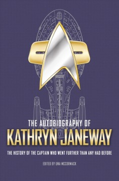 The autobiography of Kathryn Janeway : the history of the captain who went further than any had before / by Kathryn M. Janeway ; edited by Una McCormack.