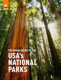 The rough guide to the USA's national parks /  editors: Sarah Clark and Aimee White. - editors: Sarah Clark and Aimee White.