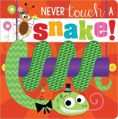Never touch a snake! /  illustrated by Stuart Lynch ; written by Rosie Greening. - illustrated by Stuart Lynch ; written by Rosie Greening.