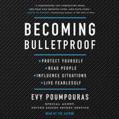 Becoming bulletproof : protect yourself, read people, influence situations, live fearlessly / Evy Poumpouras, special agent United States Secret Service. - Evy Poumpouras, special agent United States Secret Service.