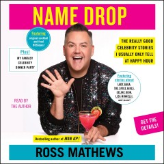 Name drop : the really good celebrity stories I usually only tell at happy hour / Ross Mathews.