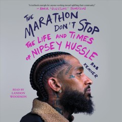 The marathon don't stop : the life and times of Nipsey Hussle / Rob Kenner. - Rob Kenner.