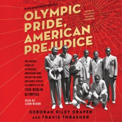 Olympic pride, American prejudice : the untold story of 18 African Americans who defied Jim Crow and Adolf Hitler to compete in the 1936 Berlin Olympics / Deborah Riley Draper, Blair Underwood, and Travis Thrasher.