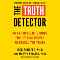 The truth detector : an ex-FBI agent's guide for getting people to reveal the truth / Jack Schafer with Marvin Karlins. - Jack Schafer with Marvin Karlins.