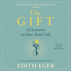 The gift : 12 lessons to save your life / Edith Eger. - Edith Eger.