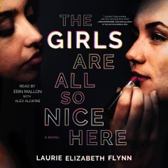 The girls are all so nice here /  Laurie Elizabeth Flynn. - Laurie Elizabeth Flynn.