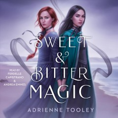 Sweet & bitter magic /  Adrienne Tooley. - Adrienne Tooley.