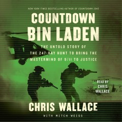 Countdown bin Laden : the untold story of the 247-day hunt to bring the mastermind of 9/11 to justice / Chris Wallace with Mitch Weiss. - Chris Wallace with Mitch Weiss.