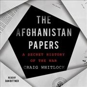 The Afghanistan papers : a secret history of the war / Craig Whitlock. - Craig Whitlock.