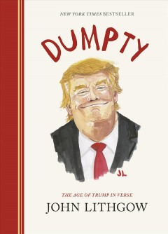 Dumpty : the age of Trump in verse / John Lithgow.