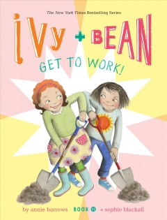 Ivy + Bean get to work! /  written by Annie Barrows + illustrated by Sophie Blackall.
