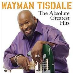 The absolute greatest hits /  Wayman Tisdale.