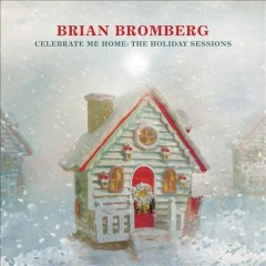 Celebrate Me Home: The Holiday Sessions /  Brian Bromberg.