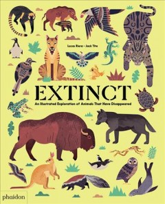 Extinct : an illustrated exploration of animals that have disappeared / written by Lucas Riera ; illustrated by Jack Tite. - written by Lucas Riera ; illustrated by Jack Tite.