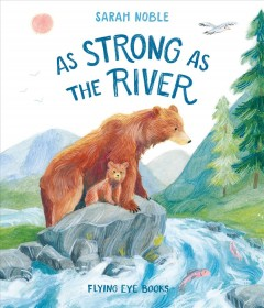 As strong as the river /  Sarah Noble. - Sarah Noble.