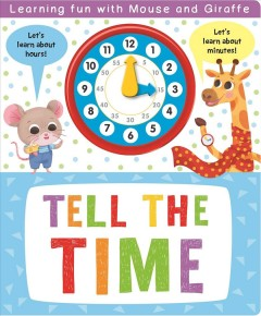 Tell the time /  illustrated by Addy Rivera Sonda. - illustrated by Addy Rivera Sonda.