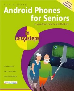 Android phones for seniors /  Nick Vandome.