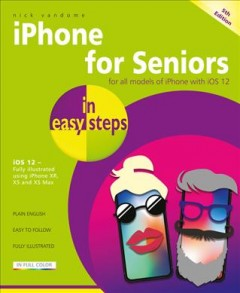 iPhone for seniors in easy steps : for all models of iPhone with iOS 12 / Nick Vandome.