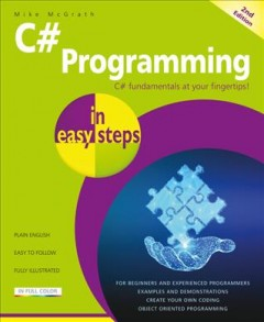 C# programming in easy steps /  Mike McGrath. - Mike McGrath.
