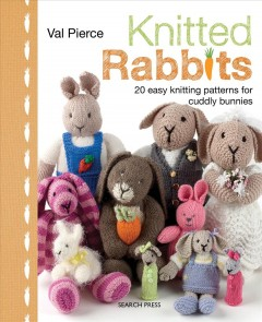 Knitted rabbits /  Val Pierce. - Val Pierce.