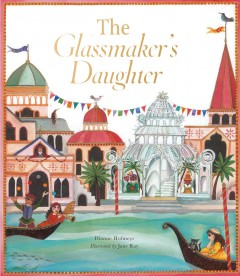 The glassmaker's daughter /  written by Dianne Hofmeyr ; illustrated by Jane Ray. - written by Dianne Hofmeyr ; illustrated by Jane Ray.