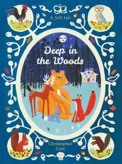 Deep in the woods : a folk tale / Christopher Corr.