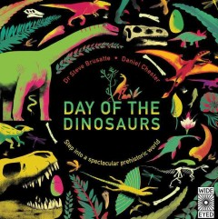 Day of the dinosaurs : step into a spectacular prehistoric world / Dr. Steve Brusatte, Daniel Chester. - Dr. Steve Brusatte, Daniel Chester.