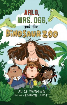 Arlo, Mrs. Ogg, and the Dinosaur Zoo /  Alice Hemming ; illustrated by Kathryn Durst.