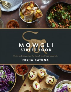 Mowgli street food : stories and recipes from the Mowgli Street Food restaurants / Nisha Katona.