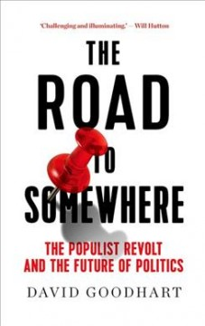 The road to somewhere : the populist revolt and the future of politics / David Goodhart. - David Goodhart.