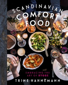 Scandinavian comfort food : embracing the art of hygge / Trine Hahnemann ; photography by Columbus Leth. - Trine Hahnemann ; photography by Columbus Leth.