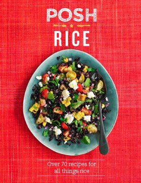 Posh rice : over 70 recipes for all things rice / Emily Kydd.