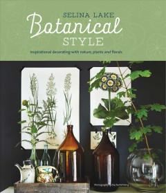 Botanical style /  Selina Lake ; photography by Rachel Whiting.