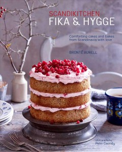 Scandikitchen : Fika & Hygge : comforting cakes and bakes from Scandinavia with love / Bronte Aurell ; photography by Peter Cassidy. - Bronte Aurell ; photography by Peter Cassidy.