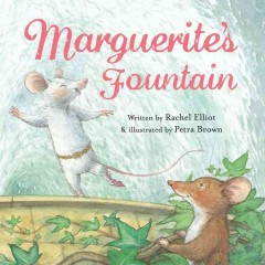 Marguerite's fountain /  written by Rachel Elliot ; illustrated by Petra Brown. - written by Rachel Elliot ; illustrated by Petra Brown.